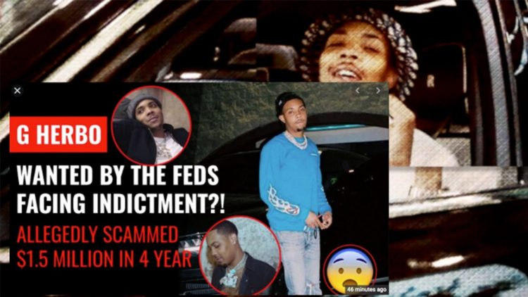 G HERBO * WANTED BY THE FEDS [FACING INDICTMENT] ALLEGEDLY SCAMMED $1.5 MILLION IN 4 YEARS